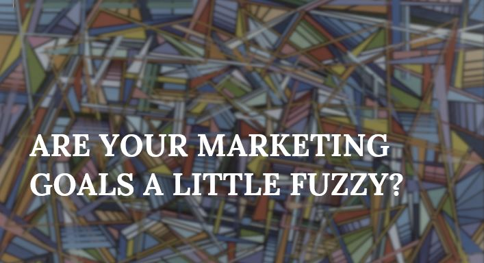 when marketing goals are hazy, results can't happen